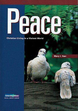 Peace: Christian Living in a Violent World Mary I. Farr