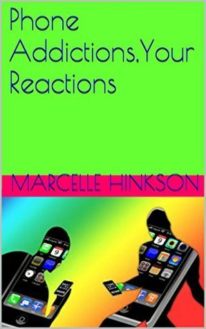 Phone Addictions,Your Reactions  by  Marcelle Hinkson