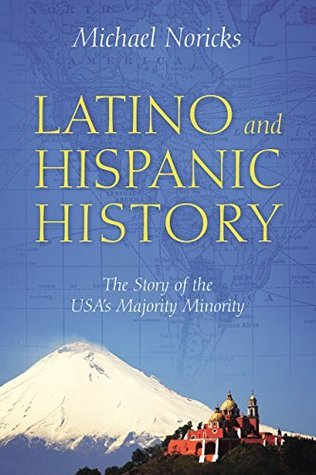 Latino and Hispanic History: The Story of the USAs Majority Minority Michael Noricks