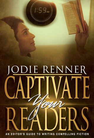Captivate Your Readers: An Editors Guide to Writing Compelling Fiction  by  Jodie Renner