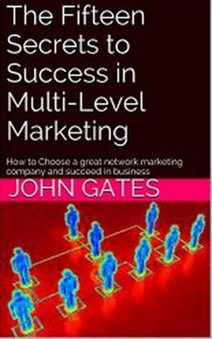 15 Secrets to Success in Multi-Level Marketing John Gates