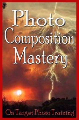 Photo Composition Mastery!  by  Dan Eitreim