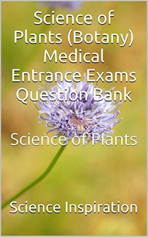 Science of Plants (Botany) Medical Entrance Exams Question Bank: Science of Plants Science Inspiration