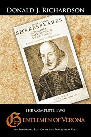 The Complete Two Gentlemen of Verona: An Annotated Edition of the Shakespeare Play  by  Donald J. Richardson