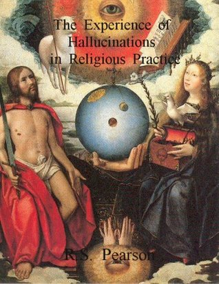 The Experience of Hallucinations in Religious Practice  by  R.S. Pearson