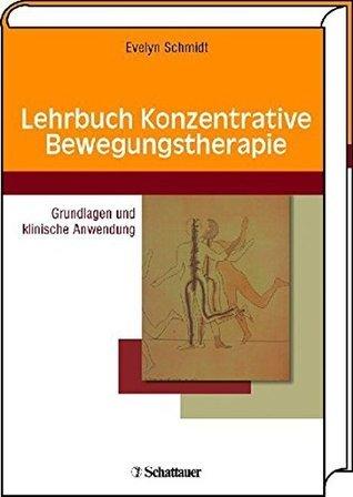 Lehrbuch Konzentrative Bewegungstherapie: Grundlagen und klinische Anwendung  by  Evelyn Schmidt