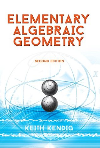 Elementary Algebraic Geometry: Second Edition (Dover Books on Mathematics)  by  Keith Kendig