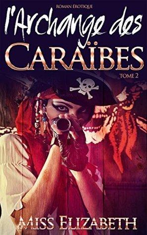 Roman Érotique lArchange des Caraïbes -tome 2-  by  Miss Elizabeth