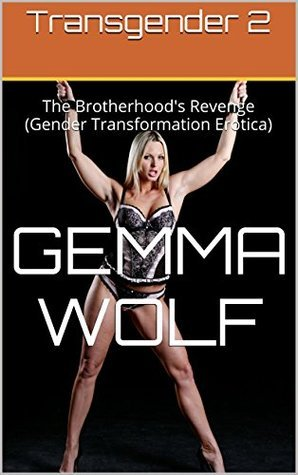 Transgender 2: The Brotherhoods Revenge (Gender Transformation Erotica) (The Captive Series Book 36)  by  Gemma Wolf
