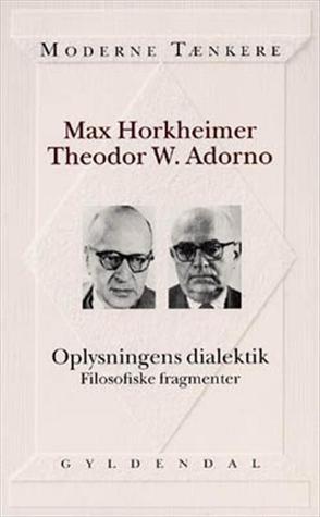 Oplysningens dialektik (Moderne tænkere) - filosofiske fragmenter Max Horkheimer