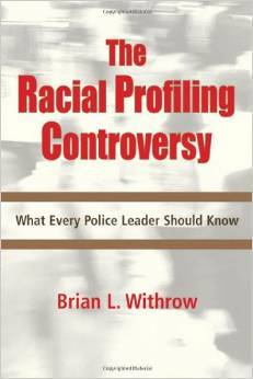 The Racial Profiling Controversy: What Every Police Leader Should Know  by  Brian L. Withrow