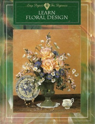 Learn Floral Design Easy Projects for Beginners  by  Nan Geller
