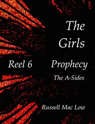 The Girls Reel 6: Prophecy Russell Mac Low