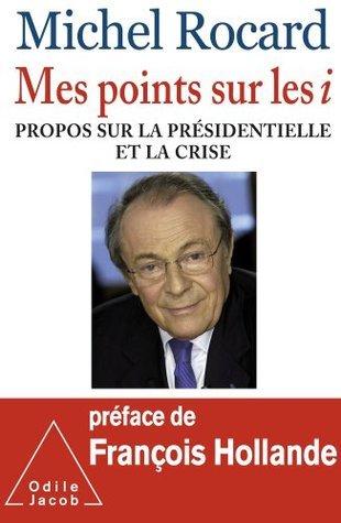 Mes points sur les i: Propos sur la présidentielle et la crise  by  Michel Rocard