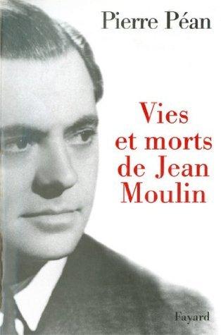 Vies et morts de Jean Moulin Pierre Péan