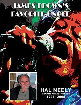 James Browns Favorite Uncle: The Hal Neely Story  by  Jerry Cowling