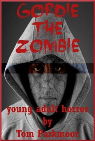 Gordie the Zombie: A Young Adult Horror Story  by  Tom Parkmoor