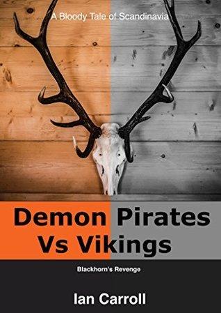 Demon Pirates Vs Vikings: Blackhorns Revenge  by  Ian Carroll