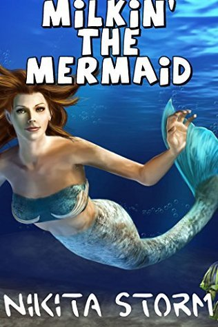 MILKIN THE MERMAID (Taboo Paranormal Mermaid Erotica)  by  Nikita Storm