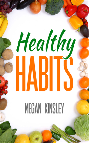 Healthy Habits: Rituals and Habits Designed to Turn the Difficult into Intuition  by  Megan Kinsley