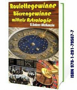 Roulettegewinne Börsengewinne mittels Astrologie: Roulettegewinne Börsengewinne mittels Astrologie D. Selzer-McKenzie