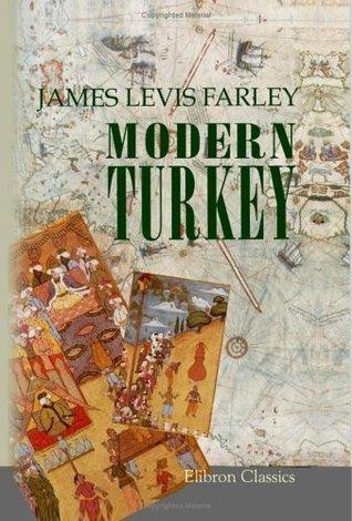 Modern Turkey  by  James Lewis Farley