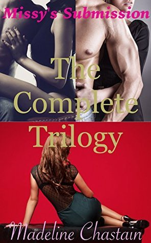 Missys Submission: The Complete Trilogy (Books 1-3)  by  Madeline Chastain