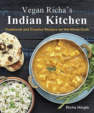Vegan Richas Indian Kitchen: Traditional and Creative Recipes for the Home Cook Richa Hingle
