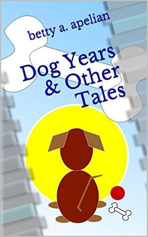Dog Years & Other Tales Betty A. Apelian