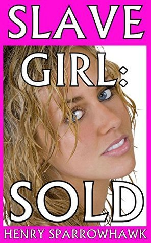 Slave Girl: Sold: (A Preview of the Atkoi War Series)  by  Henry Sparrowhawk