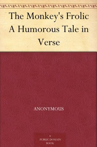 The Monkeys Frolic A Humorous Tale in Verse  by  Anonymous