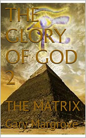 THE GLORY OF GOD 2: THE MATRIX Gary Margrove
