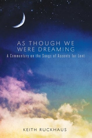 As Though We Were Dreaming: A Commentary on the Songs of Ascents for Lent  by  Keith Ruckhaus
