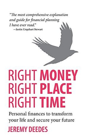 Right Money, Right Place, Right Time: Personal finances to transform your life and secure your future Jeremy Deedes