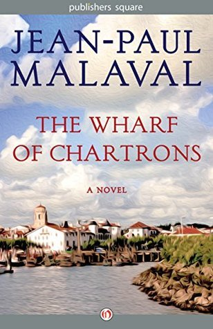 The Wharf of Chartrons: A Novel  by  Jean-Paul Malaval