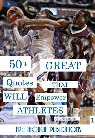 50+ Great Quotes that WILL Empower Athletes Caleb Harris
