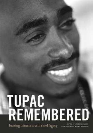 Tupac Remembered: Bearing Witness to a Life and Legacy  by  Molly Monjauze