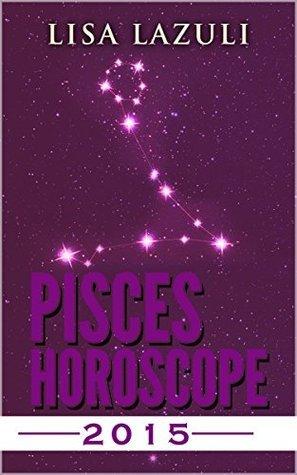 PISCES HOROSCOPE 2015  by  Lisa Lazuli