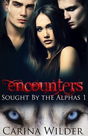 Encounters (Sought  by  the Alphas, #1) by Carina Wilder
