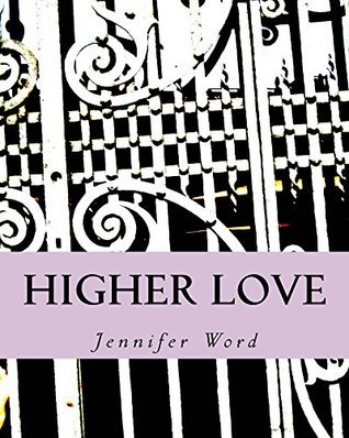 Higher Love  by  Jennifer Word