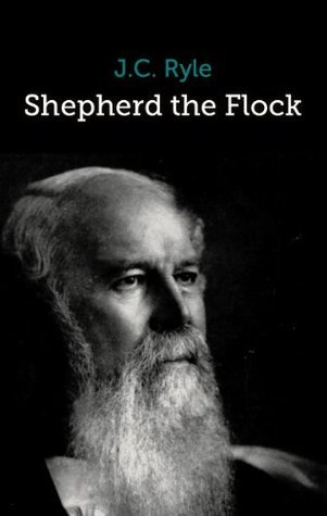 Shepherd the Flock J.C. Ryle