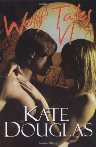 Wolf Tales VI (Wolf Tales #6)  by  Kate Douglas