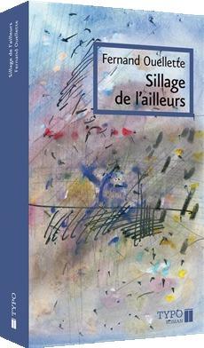 Sillage de lailleurs (Choix de poémes 1955-2008) Fernand Ouellette