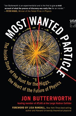 Most Wanted Particle: The Inside Story of the Hunt for the Higgs, the Heart of the Future of Physics Jon Butterworth