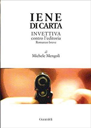 Iene di carta: Invettiva contro leditoria (One book/One event) Michele Mengoli