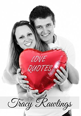 Love Quotes  by  Tracy Rawlings