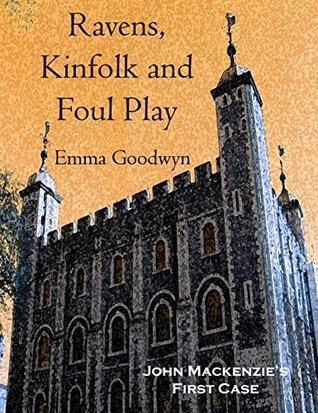 Ravens, Kinfolk and Foul Play: John Mackenzies First Case Emma Goodwyn