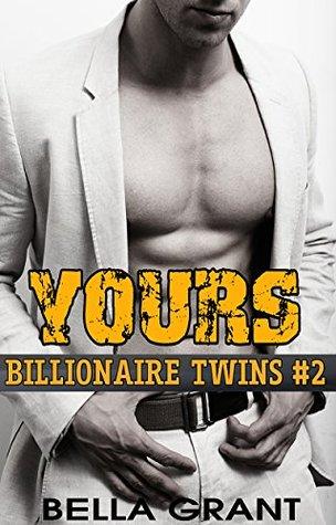 YOURS (Billionaire Twins Book 2) A Billionaire Romance (BILLIONAIRE ROMANCE: TWINS)  by  Bella Grant