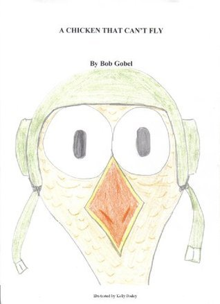 A Chicken That Cant Fly  by  Bob Gobel