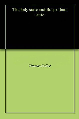 The holy state and the profane state  by  Thomas Fuller